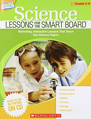 9780545290487: Science Lessons for the Smart Board: Grades 4-6: Motivating, Interactive Lessons That Teach Key Science Topics (Interactive Whiteboard Activities)