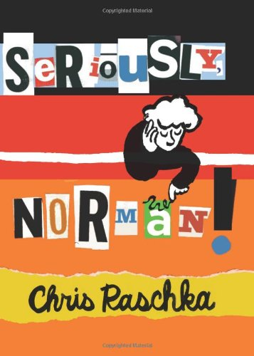 Seriously, Norman! (9780545298773) by Chris Raschka