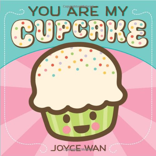 You Are My Cupcake 9780545307413 A scrumptious board book, filled with sweet terms of endearment. This bite-sized board book is an ode to all the names we call our child