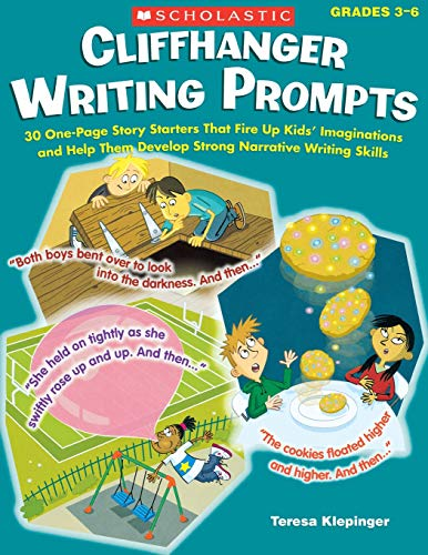 9780545315111: Cliffhanger Writing Prompts: 30 One-Page Story Starters That Fire Up Kids' Imaginations and Help Them Develop Strong Narrative Writing Skills