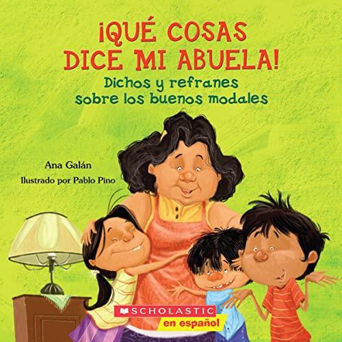 9780545328630: Que Cosas Dice Mi Abuela!: Dichos y Refranes Sobre los Buenos Modales = Things My Grandmother Says!