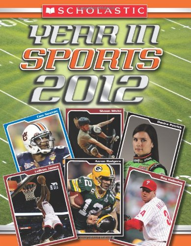 9780545331500: Scholastic Year in Sports 2012