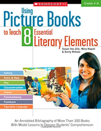 9780545335188: Using Picture Books to Teach 8 Essential Literary Elements: An Annotated Bibliography of More Than 100 Books With Model Lessons to Deepen Students' Comprehension