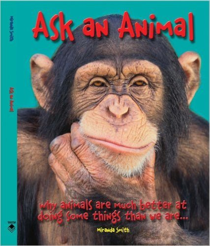 9780545339803: Ask An Animal: Why Animals are Much Better at Doing Some Things than We Are