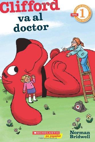 9780545341189: Lector de Scholastic Nivel 1: Clifford va al doctor: (Spanish language edition of Scholastic Reader Level 1: Clifford Goes to the Doctor) (Spanish Edition)