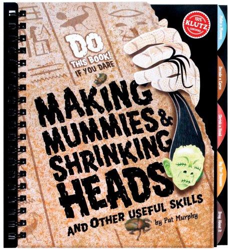 Making Mummies, Shrinking Heads and Other Useful Skills: Pat Murphy