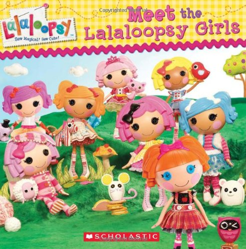 9780545379977: Lalaloopsy: Meet the Lalaloopsy Girls
