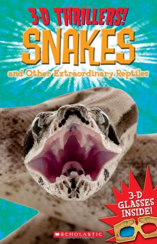 9780545381321: 3-D Thrillers: Snakes and Other Extraordinary Reptiles