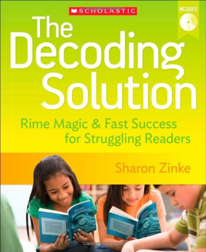 The Decoding Solution: Rime Magic & Fast Success for Struggling Readers: Zinke, Sharon