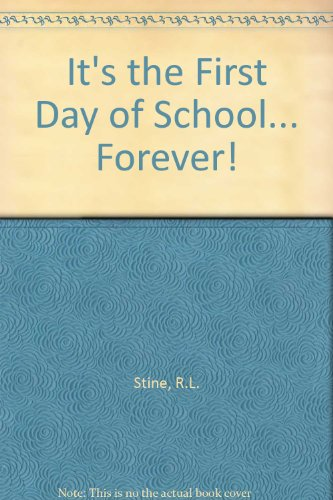 Its The first Day of School Forever: R L Stine