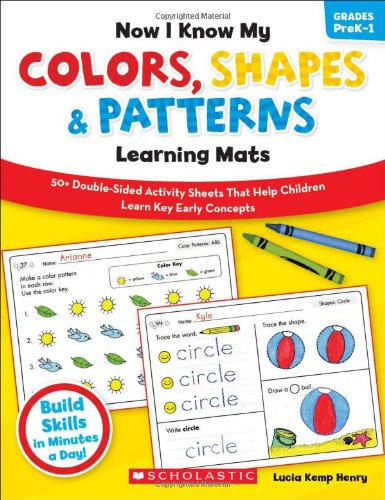 9780545396974: Now I Know My Colors, Shapes & Patterns Learning Mats: 50+ Double-Sided Activity Sheets That Help Children Learn and Master Key Early Concepts (Now I Know My...Learning Mats)