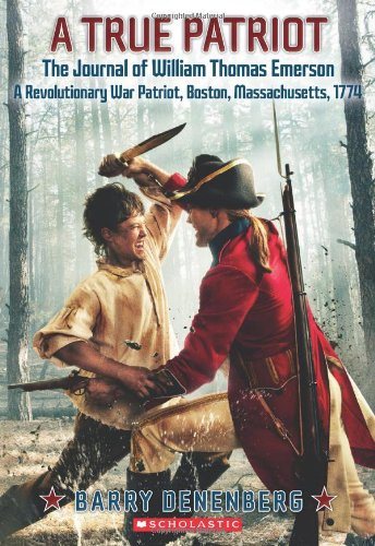 A True Patriot: The Journal of William Thomas Emerson, a Revolutionary War Patriot (0545398908) by Barry Denenberg