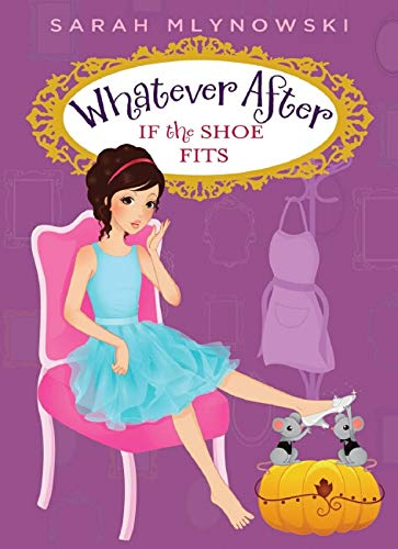 9780545415675: Whatever After #2: If the Shoe Fits