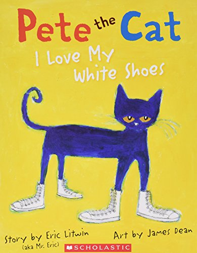 9780545419666: Pete the Cat I Love My White Shoes