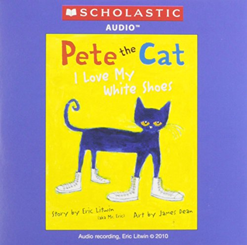 Pete the Cat I Love My White Shoes: Eric Litwin