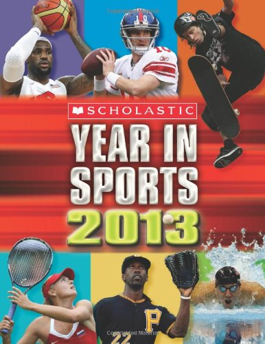 9780545425209: Scholastic Year in Sports 2013