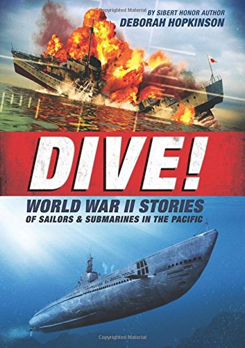 Dive! World War II Stories of Sailors & Submarines in the Pacific: The Incredible Story of U.S....