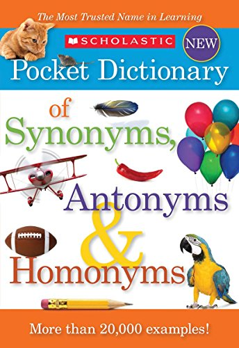 9780545426671: Scholastic Pocket Dictionary of Synonyms, Antonyms, & Homonyms