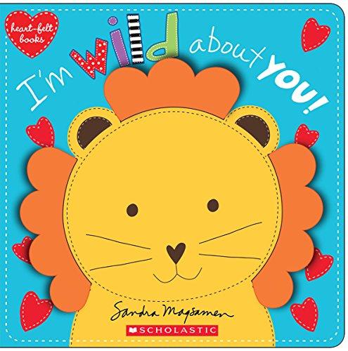 Heart-felt Books: I'm Wild About You!: Magsamen, Sandra