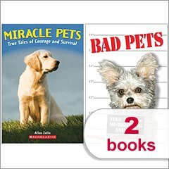 Miracle Pets: True Tales of Courage and Survivial AND Bad Pets: True Tales of Misbehaving Animals -...