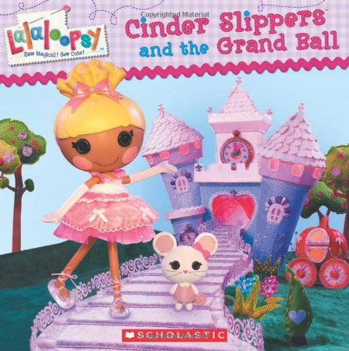 9780545477697: Cinder Slippers and the Grand Ball (Lalaloopsy)