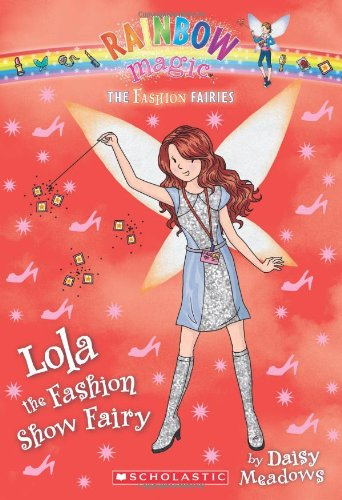 The Fashion Fairies #7: Lola the Fashion Show Fairy: A Rainbow Magic Book 9780545484909 Fashion AND fairies? An unbeatable combination! The Fashion Fairies use their magic accessories to make sure that fashion everywhere is