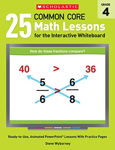 9780545486194: 25 Common Core Math Lessons for the Interactive Whiteboard, Grade 4: Ready-to-Use, Animated PowerPoint Lessons With Leveled Practice Pages That Help ... and Review Key Common Core Math Concepts