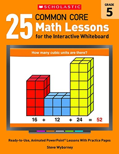 9780545486200: 25 Common Core Math Lessons for the Interactive Whiteboard: Grade 5: Ready-to-Use, Animated PowerPoint Lessons With Practice Pages That Help Students Learn and Review Key Common Core Math Concepts