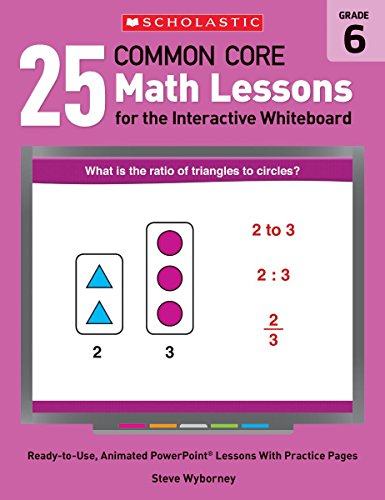 9780545486217: 25 Common Core Math Lessons for the Interactive Whiteboard, Grade 6: Ready-to-Use, Animated PowerPoint Lessons With Leveled Practice Pages That Help ... and Review Key Common Core Math Concepts