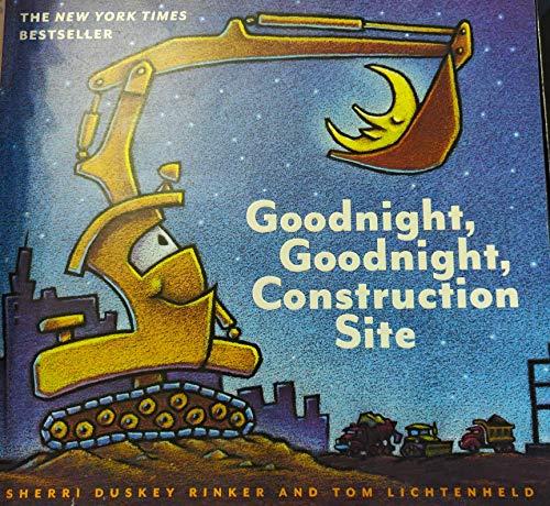 Goodnight, Goodnight, Construction Site: Rinker, Sherri duskey/ Tom Lichtenheld