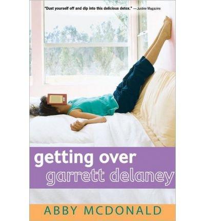 9780545490528: By McDonald, Abby [ Getting Over Garrett Delaney ] [ GETTING OVER GARRETT DELANEY ] Dec - 2012 { Paperback }