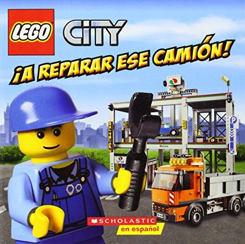 9780545491938: LEGO City: ¡A reparar ese camión!: (Spanish language edition of LEGO City: Fix That Truck!) (Spanish Edition)