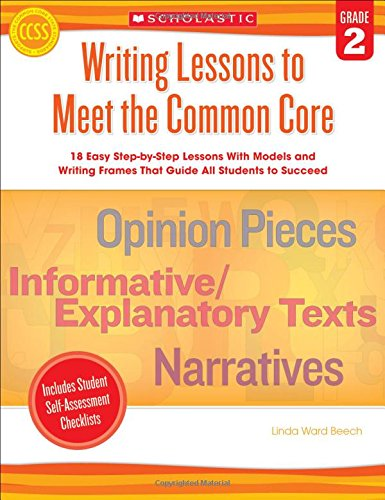 9780545495981: Writing Lessons To Meet the Common Core: Grade 2: 18 Easy Step-by-Step Lessons With Models and Writing Frames That Guide All Students to Succeed