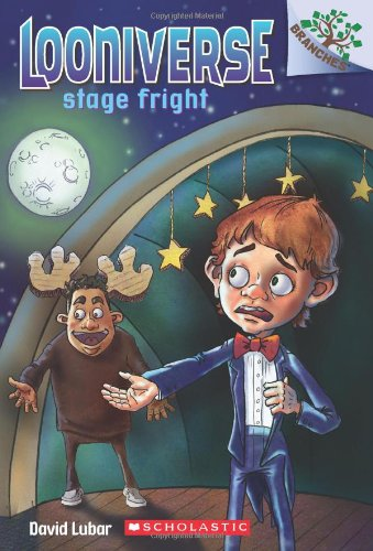 Looniverse #4: Stage Fright (a Branches Book): Lubar, David