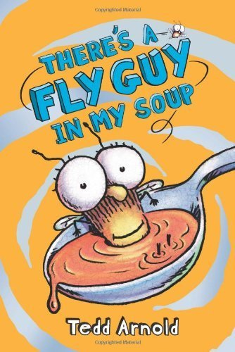 There's a Fly Guy in My Soup: Tedd Arnold