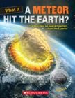 9780545508360: What If a Meteor Hit the Earth? The Real Deal on Space Disaster--from the Experts