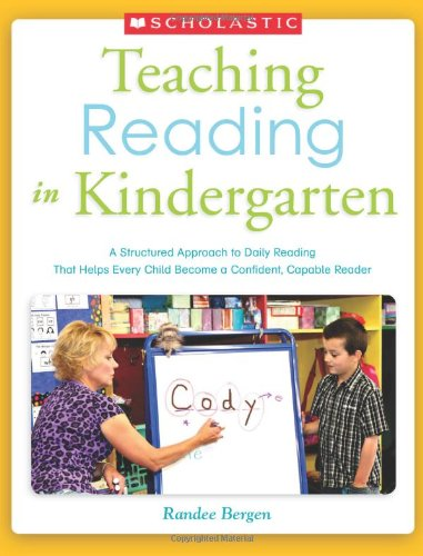 9780545529433: Teaching Reading in Kindergarten: A Structured Approach to Daily Reading That Helps Every Child Become a Confident, Capable Reader