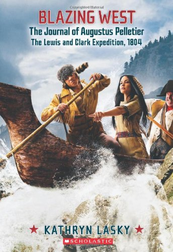 9780545530842: Blazing West, the Journal of Augustus Pelletier, the Lewis and Clark Expedition, 1804 (My Name Is America)