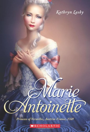 Marie Antoinette: Princess of Versailles, Austria-France 1769 (0545535832) by Kathryn Lasky