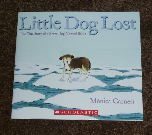 9780545552288: Little Dog Lost (The True Story of a Brave Dog Named Baltic)