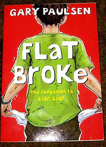 9780545566629: Flat Broke. The Companion to Liar Liar. By Gary Paulsen. THE Theory, Practice and Destructive Properties of Greed.