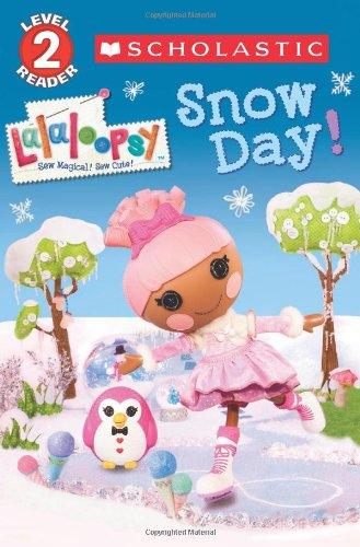 9780545581233: Scholastic Reader Level 2: Lalaloopsy: Snow Day!