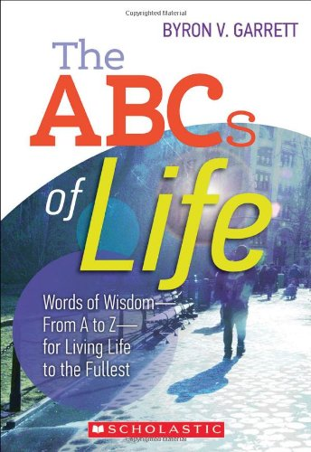 9780545588874: The ABCs of Life: Words of Wisdom—From A to Z—for Living Life to the Fullest