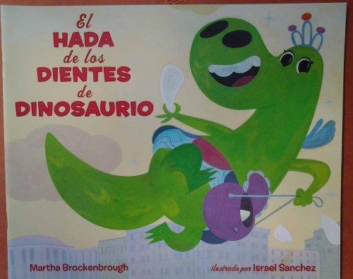 El Hada De Los Dientes De Dinosaurio (The Dinosaur Tooth Fairy): Martha Brockenbrough