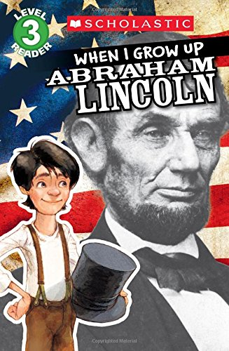 9780545609791: Scholastic Reader Level 3: When I Grow Up: Abraham Lincoln