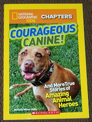 9780545615433: Courageous Canine! National Geographic Kids Chapters Book.
