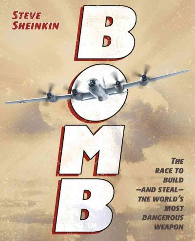 9780545617499: Bomb: The Race to Build-and Steal-The World's Most Dangerous Weapon (Newbery Honor Book) Bomb