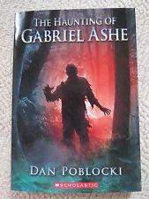 The Haunting of Gabriel Ashe: Dan Poblocki