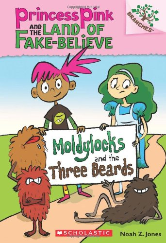 9780545638395: Moldylocks and the Three Beards: A Branches Book (Princess Pink and the Land of Fake-Believe #1)