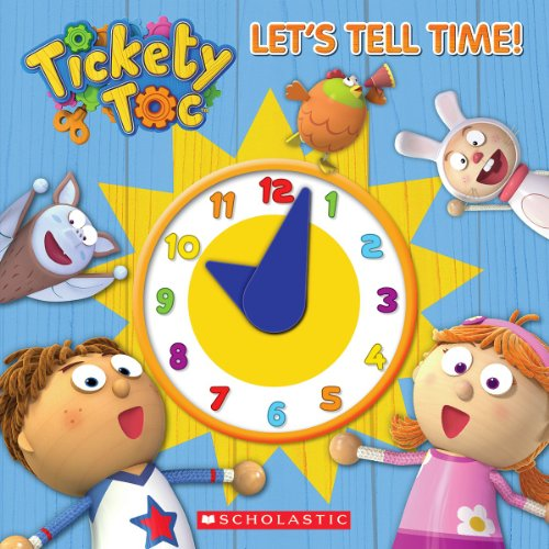 9780545662529: Tickety Toc: Let's Tell Time!: A Telling Time Book